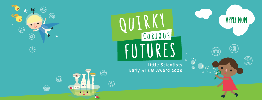 Quirky Curious Futures - Little Scientists Early STEM award 2020 - click for details
