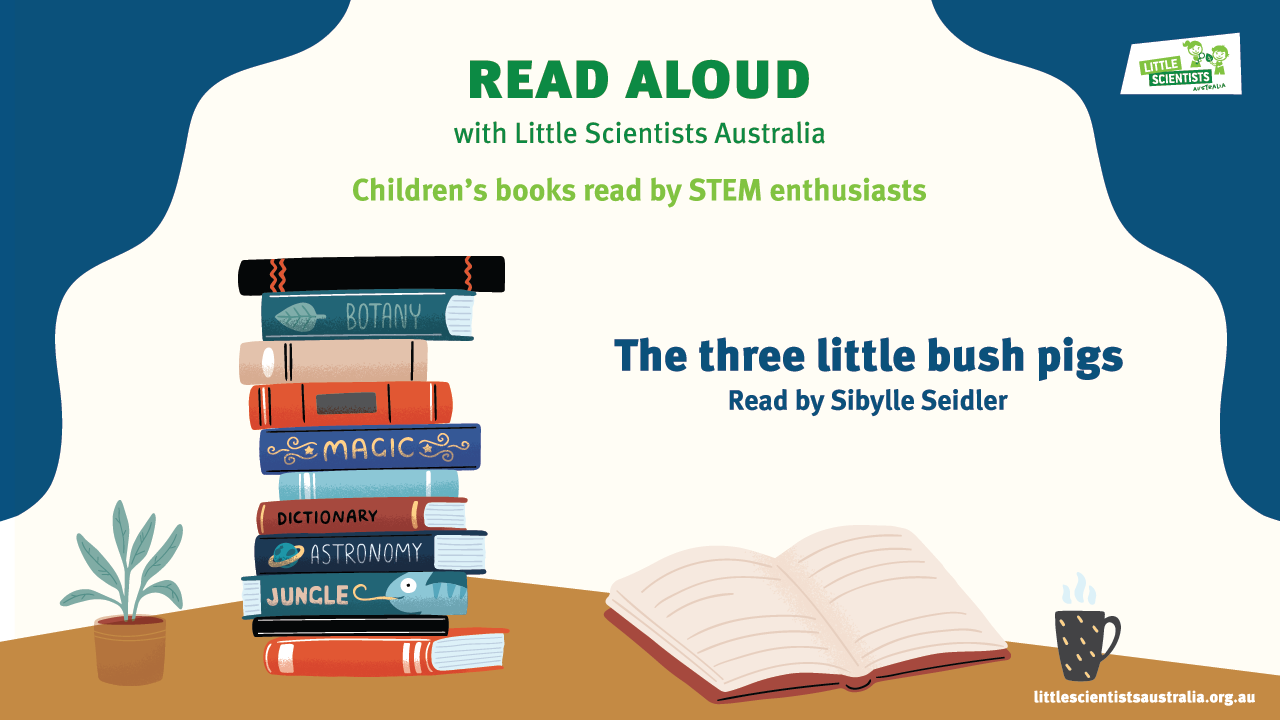 Read aloud with Little Scientists: Three little bush pigs